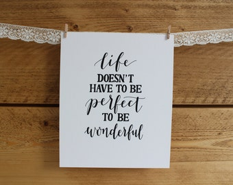 Life doesn't have to be perfect to be wonderful - 8x10 print - hand-drawn lettering/typography