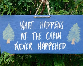 Cabin Sign, Wood Cabin Sign, Cottage Sign, What Happens at the Cabin Sign, Rustic Cabin Sign
