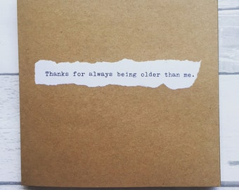 Funny Birthday card, thanks for always being older than me, handmade, vintage, typewriter, greetings, old, crafts, age