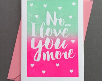 SALE - No, I Love You More Letterpress Card - Two Colour Options
