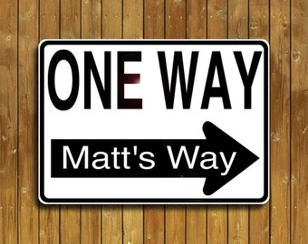 One Way sign, personalized for you on solid aluminum
