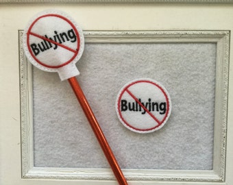 No Bullying Feltie, No Bullying Pencil topper your Choice