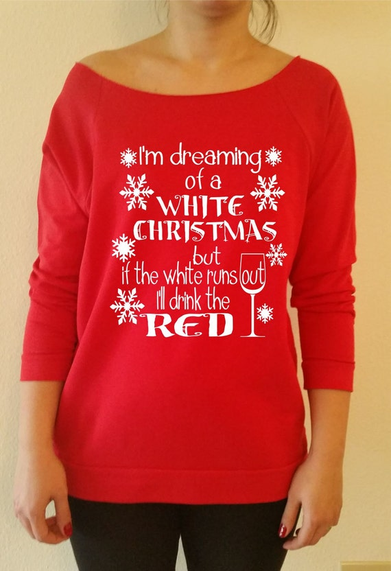 I'm Dreaming Of A White Christmas  Sweatshirt.but i'll drink the red Christmas sweater.Off Shoulder Sweatshirt .Ugly Christmas  Sweater
