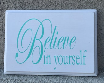 Believe in yourself |  wood sign | custom |