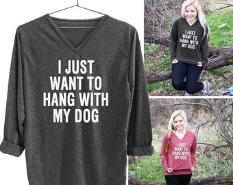 I just want to hang with my dog  tshirts women graphic tees teen clothes teen clothing american apparel ladies graphic tee funny quote top