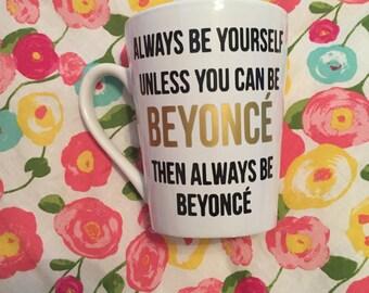 If you can be anyone, Be Beyonce' Coffee Mug