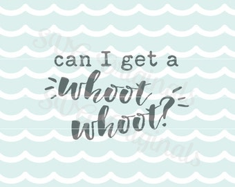 Fun SVG Can I get a whoot whoot SVG Vector file. Fun for so many uses! Cricut Explore and more!