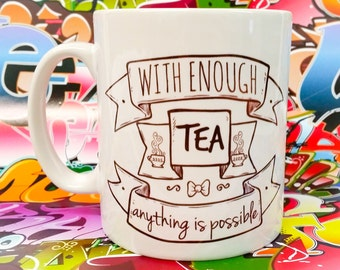 With enough tea, anything is possible, made to order tea cup