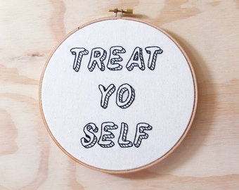 Treat Yo Self Hand Embroidered Hoop Art