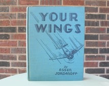Your Wings - Assen Jordanoff - Vintage Book - Funk & Wagnalls Company - 1939 - Airplane Book - Pilot Gift - Propeller - Illustrated
