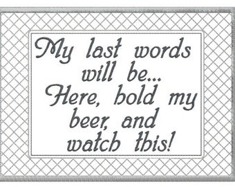 "In The Hoop ITH, Machine Embroidery Funny Quote Mug Rug Design Pattern 5x7, ""My last words will  be, here hold my beer and watch this!"""