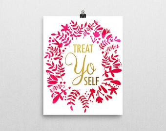 Treat yo Self Print Inspired by a line fromParks and Recreation - Available in Several Sizes