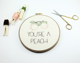 You're a Peach, Embroidery Hoop Art, Needlepoint Quote, Stitched Fabric Wall Hanging, Gift Under 50, Cotton Anniversary Gift, Fruit Decor