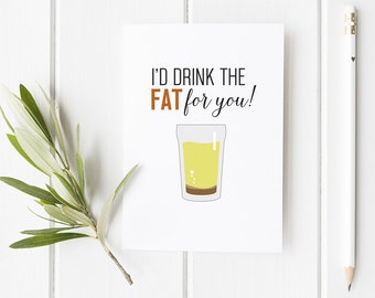 Funny Valentine's Day Card / Friends TV Show Quote / I'd drink the Fat for you / Greetings card / Friends Card / Friends TV show