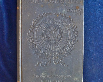 1892 School Book Our Government by Jesse Macy Revised Edition Ginn & Company Teacher Appreciation Gift!