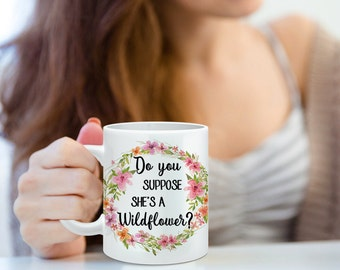 Coffee Mug Do You Suppose She's A Wildflower Quote - Alice In Wonderland Quote Mug