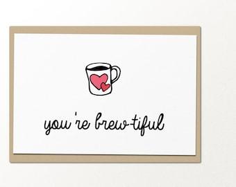 you're brew-tiful coffee greeting card // funny greeting card // anniversary greeting card // wedding card // marriage