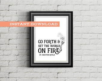 Last Minute Graduation Gift, Go Forth and Set the World on Fire, Saint Quote Instant Download Print, Catholic Art, Digital Download