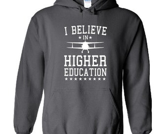 I believe in higher education hoodie hooded sweatshirt aviation student christmas gift pilot cool airplane s m lxl2x 3x 4x 5x e021