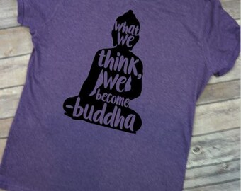 What We Think We Become Buddha Life Quotes Namaste Be True Yoga Happiness Buddha Tshirt Religion Gratitude