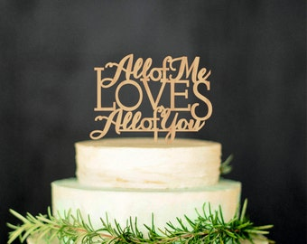 Wedding Cake Topper All of me love all of you Rustic Wood Cake Topper Phrase Cake Topper