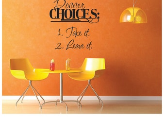Kitchen vinyl wall decal,Dinner Choices take it or leave it wall decal,dining room wall decal,wall quotes,dinner choices take it or leave it