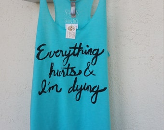 Everything Hurts And I'm Dying. Workout Tank High quality Eco friendly. Run. Gym. Running Tank Motivation.