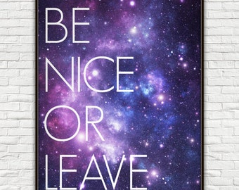 Be Nice Or Leave, Be Nice Or Leave Sign, Be Nice, Nice, Space Art, Space Poster, Space Print, Space Wall Art, Galaxy Print, Galaxy Poster