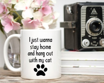 I Just Wanna Stay Home and Hang Out With My Cat, Cat Coffee Cup, Cat Mug, Paw Print Mug, Cat Lover Gift, Gift for Cat Lover, I Love Cat