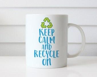 Earth Day Gift, Earth Day Mug, Keep Calm and Recycle, Eco Friendly Gift Mug, Save the Earth Mug, Recycle Love Mug 0144