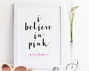 I Believe In Pink,Audrey Hepburn,Quote Printable,Inspirational Print,Wall Art,Typography Print,Home Decor,Calligraphy Print,Best Words