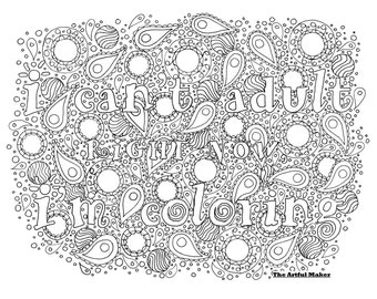 I Can't Adult Right Now, I'm Coloring - Adult Coloring Page by The Artful Maker