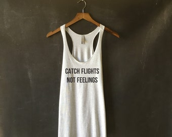 Catch Flights, Not Feelings T-shirt Tank Top - Funny Tumblr Shirt - Catch Flights Top - Gifts for Her