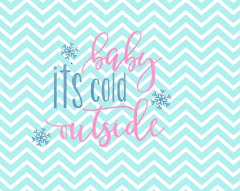 Baby its Cold Outside - Baby it's Cold Outside SVG - Winter SVG - Winter - Santa SVG - png - dxf - vector