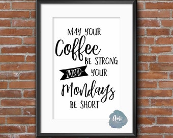 May Your Coffee Be Strong And Your Mondays Be Short Typography Inspirational 8x10 and 18x24 Quote INSTANT DOWNLOAD Black & White Printable