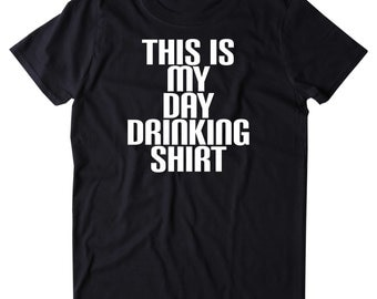 This Is My Day Drinking Shirt Funny Drunk Alcohol Party Vodka Beer Tequila Shots Tumblr T-shirt