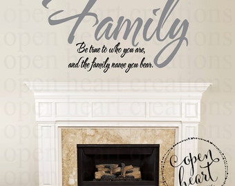 Family Wall Decals - Be True To Who You Are and the Family Name You Bear Vinyl Wall Decal Quote Wall Art 22H x 36W QT0228