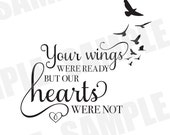 SVG Commercial/Personal Memorial Loss Your Wings Were Ready But My Heart Was Not Silhouette Cameo Cut File