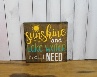 Sunshine and Lake water is all I Need/ Wood Sign/Mantel Sign/Door Sign/Wall Sign/house warming gift/Lake house/Wood Sign