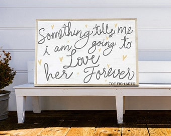 Something Tells Me I am Going to Love Her Forever | Nursery Sign |Over The Crib | Nursery Decor | Wall Art| Wooden Sign | Love Him Forever