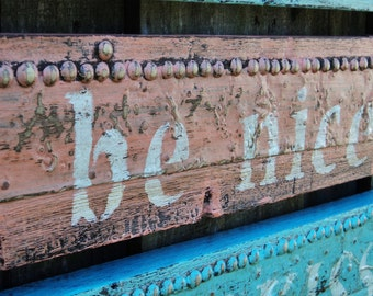 BE NICE Sign, Antique Wood, Beach House, Wall Hanging, Weathered