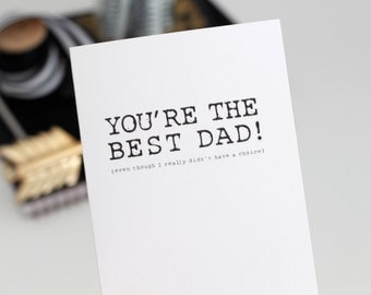 You're the best dad! (even though I really didn't have a choice) / funny father's day card / father's day card / father's day / dad's day