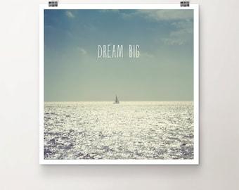 Dream Big - Fine Art Print Quote Typography Boat Sea Water Sunshine Sky Summer Sailing