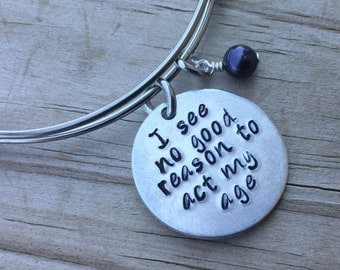 """Act Your Age Bracelet- """"I see no good reason to act my age"""" with an accent bead of your choice"""