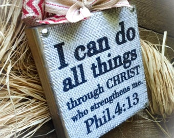 Bible Verse Sign, Phil. 4 13 , I can do all things through Christ , Burlap Sign , Wood Block , Scripture , Graduation