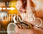 Custom, Hand-Painted Coffee Mugs - Made to Order - Ceramic mugs, from simple to complex, painted with the quote and design of your choice
