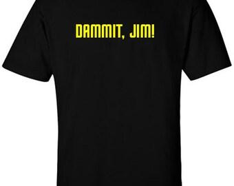 Dammit Jim T-Shirt for Fans of Star Trek Quote of Doctor Leonard McCoy Bones