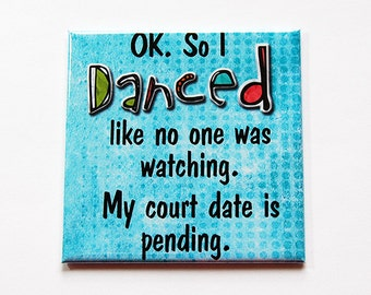 Funny magnet, Magnet, Danced like no one was watching, Fridge magnet, Locker magnet, Humor, Blue, Dancing Magnet, Court date pending (5385)