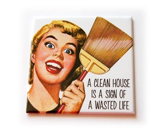 Funny magnet, Kitchen Magnet, A clean house, Fridge magnet, Humor, funny saying, Stocking Stuffing, Funny gift, Mothers Day (5551)