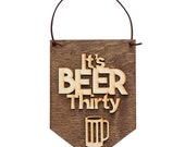 It's Beer Thirty . Laser Cut Wood . Wall Hanging Banner . Wall Art . Home Decor . Wood Sign